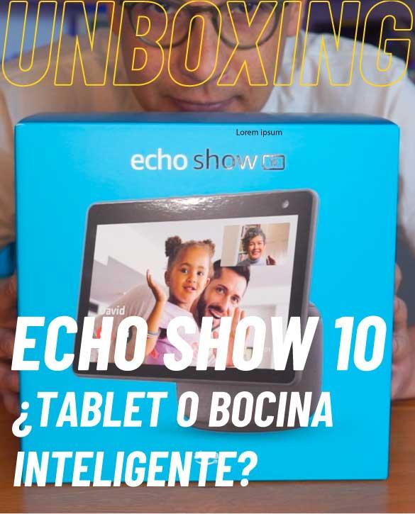Amazon Echo Show 10, unboxing y primeras impresiones