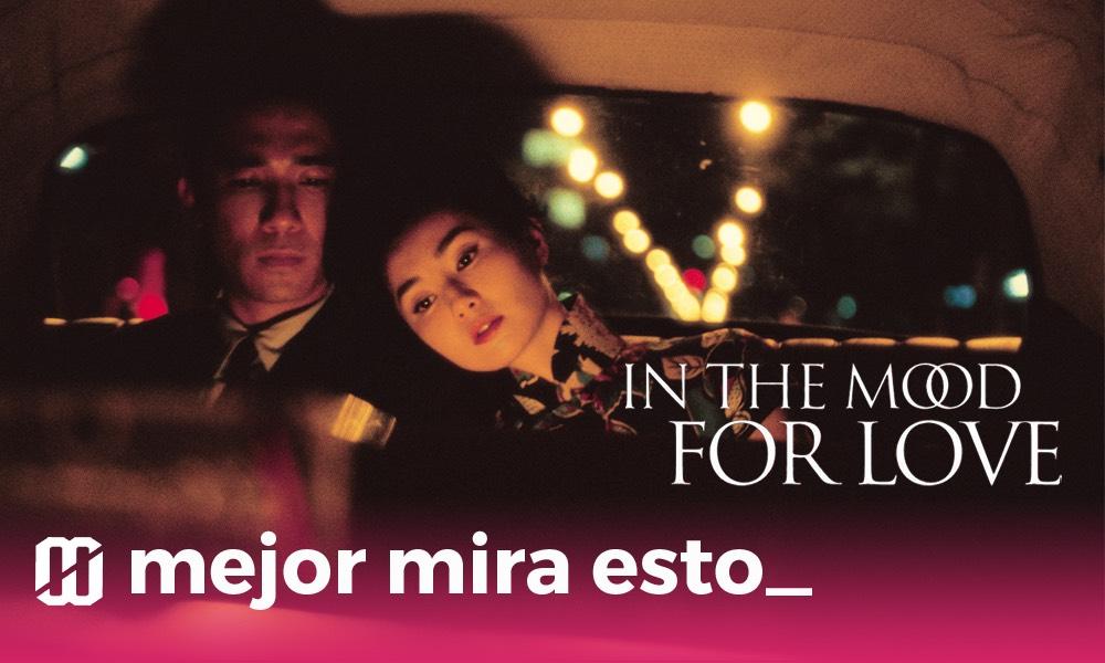 Mejor mira esto: In the Mood for Love